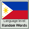Filipino language level RANDOM WORDS by TheFlagandAnthemGuy
