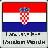 Croatian language level RANDOM WORDS by TheFlagandAnthemGuy