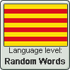 Catalan language level RANDOM WORDS by TheFlagandAnthemGuy