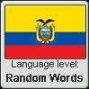 Ecuadorian Spanish language level RANDOM WORDS by TheFlagandAnthemGuy