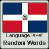Dominican Spanish language level RANDOM WORDS by TheFlagandAnthemGuy