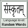 Sanskrit language level RANDOM WORDS by TheFlagandAnthemGuy