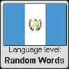 Guatemalan Spanish language level RANDOM WORDS by TheFlagandAnthemGuy