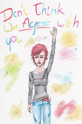 .:DoN't ThInK wE aGrEe WiTh YoU:. by Full-Metal-Cupcake