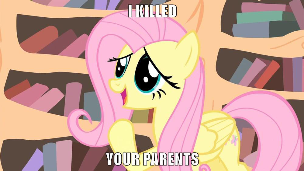Mlp Meme Fluttershy Killed Your Parents By Xxmidnightderexx On