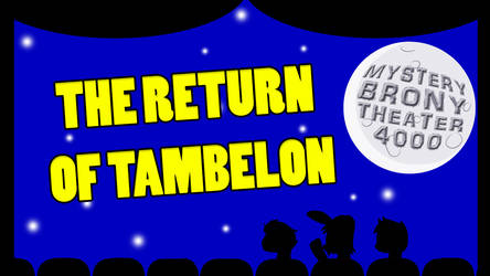 Mystery Brony Theater 4000 The Return of Tambelon by mibevan