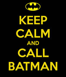 Keep calm and call batman #1 by gixgeek