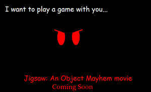 Jigsaw: An Object Mayhem movie Teaser by AgentEliteFirey