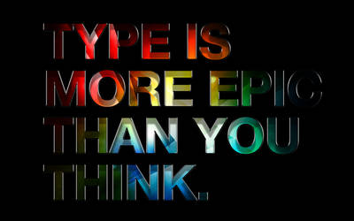 Type is Epic. by mattjlew