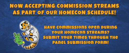 HomeCon 2017 - Commission Stream Submissions OPEN! by Tigerdile