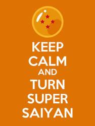 Keep Calm And Turn Super Saiyan by pushingmeawayx