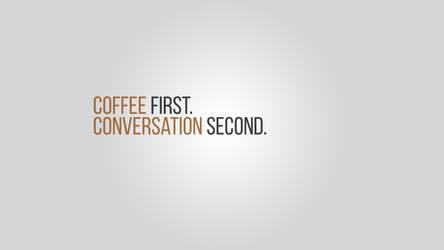 Coffee 1st. Conversation 2nd - Minimalist by SykotixUK