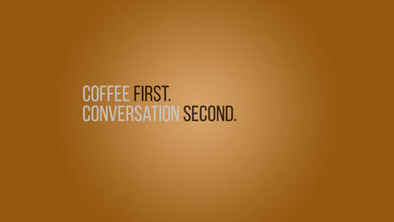 Coffee 1st. Conversation 2nd. (Alt) - Minimalist by SykotixUK