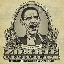 Zombie Capitalism: Obama by Libertymaniacs