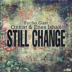 Sycho Gast. Oxxist. Enes Ishak. - Still Change by HGurcan