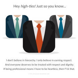 Dear high-ties, I only believe in earning respect. by ryushurei