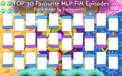 Top 30 Favourite MLP:FiM Episodes New Blank Meme by Duckyworth
