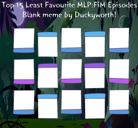Top 15 Least Favourite MLP:FiM Episodes Blank Meme by Duckyworth