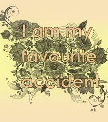 I am my favourite accident by NatassjaKing