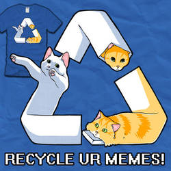 RECYCLE UR MEMES by amegoddess