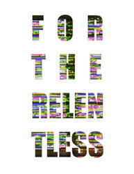For The Relentless - Glitch Text by tonykingpark