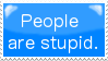 People are stupid. by Blueranyk