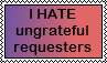 I hate ungrateful requesters stamp by ColossalStinker