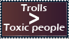 Trolls are better than toxic people by ColossalStinker