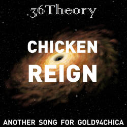 Chicken Reign - Yet another Gold94Chica song by 36Theory