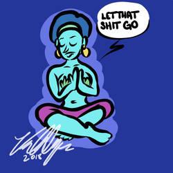 Let That Shit Go by ThePhilosophicalJew
