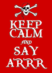 Keep Calm and Say Arrr by Scrabblicious
