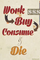 Work Buy Consume Die by Incorrect-Password