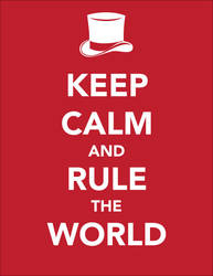 Keep Calm and Rule the World by RTWShirts