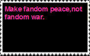 Make Fandom Peace,Not Fandom War Stamp by Lady-Anzu