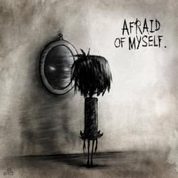 afraid of myself  by Strieptokokken