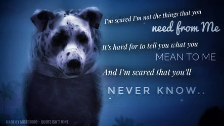 I'm scared that you'll never know.. by mist07000