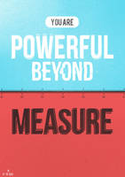 You Are Powerful Beyond Measure by Espador