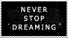 Stamp: Never Stop Dreaming by 8manderz8
