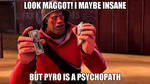 I maybe insane, but Pyro is the worst by TheSoldierInVietnam