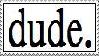 Dude Stamp by AcidaliaAdrasteia