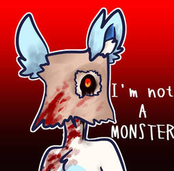 I'm not a monster by 1saltyboi