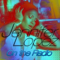 Jennifer Lopez - On the Radio by fabianopcampos