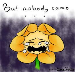 But nobody came... by KitkatzSnatcher
