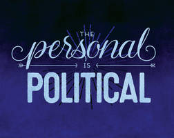 The Personal is Political by fat-girl-dani