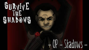 Survive the Shadows - OP - Shadows by Aileen-Rose
