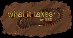 What it Takes Logo by Kezhound