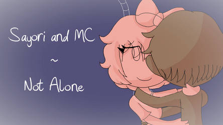 (Animatic)Sayori and MC - Not Alone (DDLC) by CookieMonsterCrumble