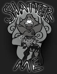 Shatter Me by ChaiLife