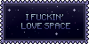 I Fuckin' Love Space Stamp by DominickLuhr