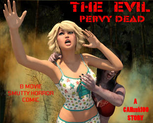 The Evil Pervy Dead (Coming Soon ) by CAHunk100